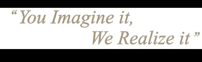You imagine it, we realiza it!